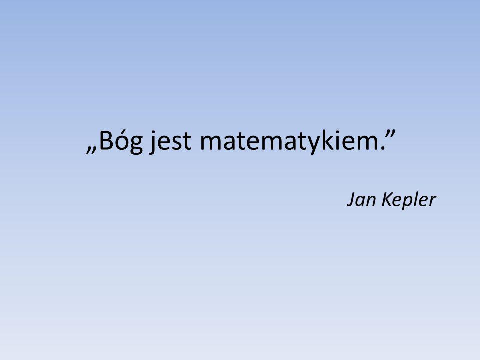 """""""Bóg jest matematykiem."""