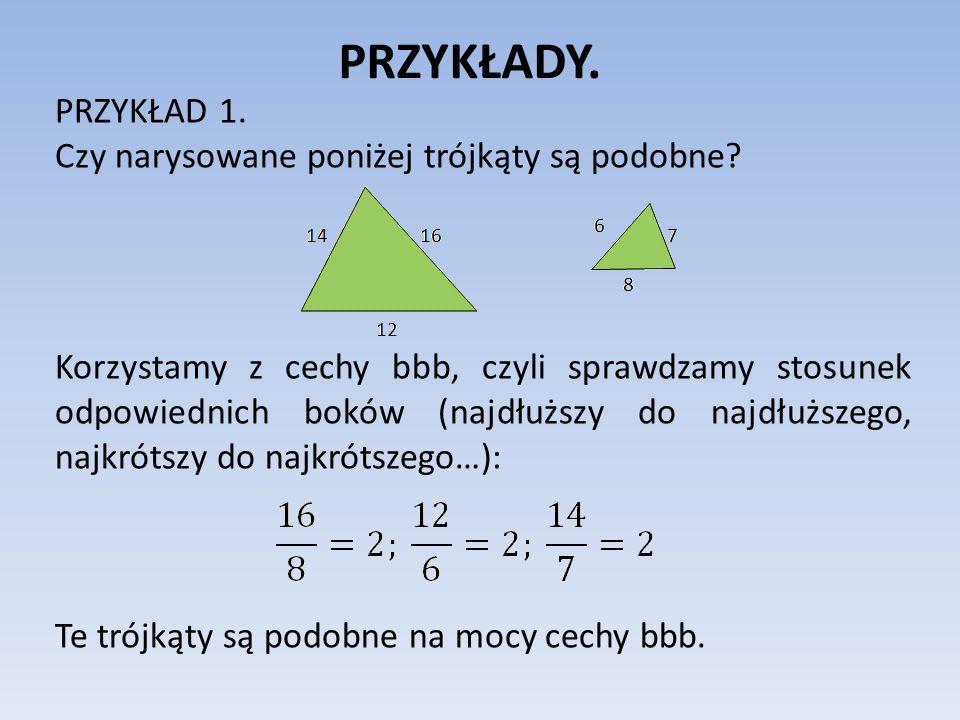 PRZYKŁADY. PRZYKŁAD 1. Czy narysowane poniżej trójkąty są podobne