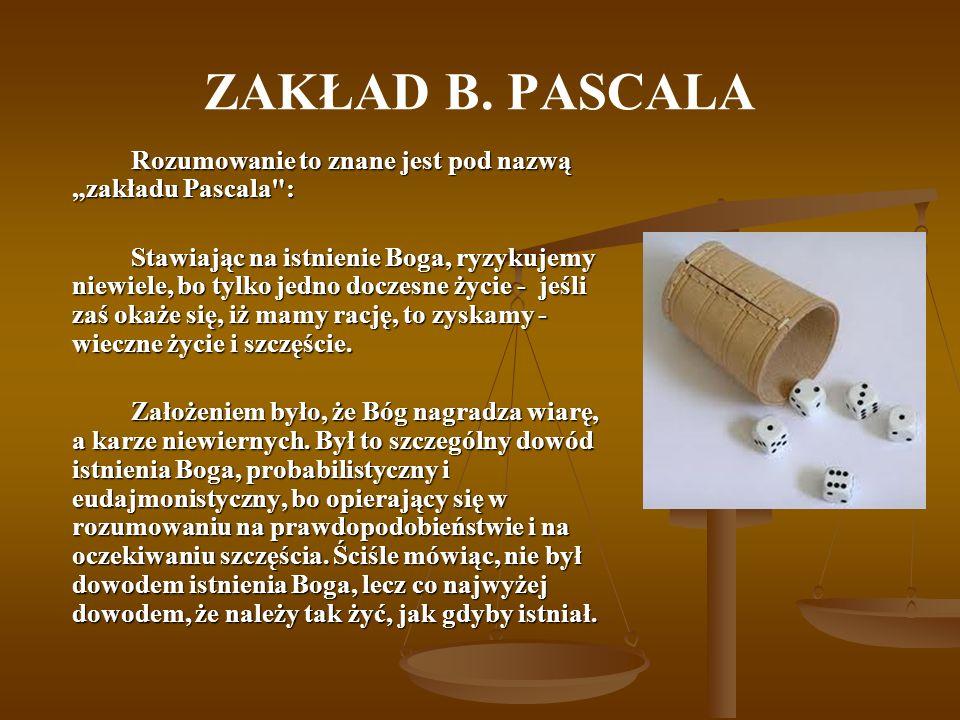 """ZAKŁAD B. PASCALA Rozumowanie to znane jest pod nazwą """"zakładu Pascala :"""
