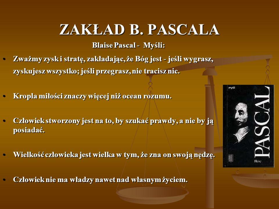 ZAKŁAD B. PASCALA Blaise Pascal - Myśli: