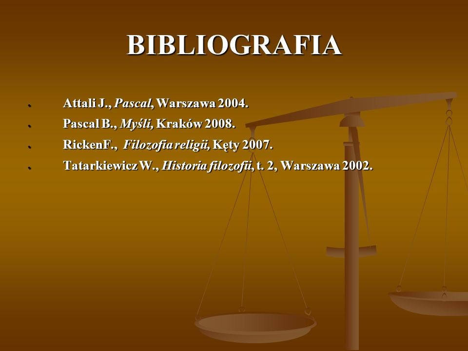 BIBLIOGRAFIA Attali J., Pascal, Warszawa 2004.