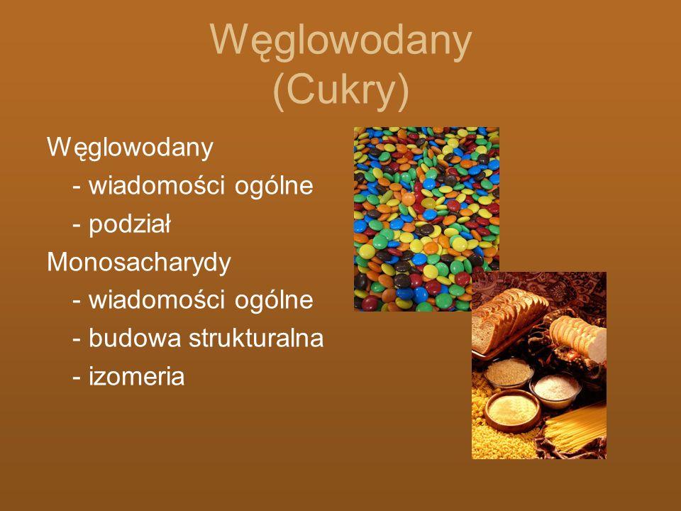 Węglowodany (Cukry) Węglowodany - wiadomości ogólne - podział