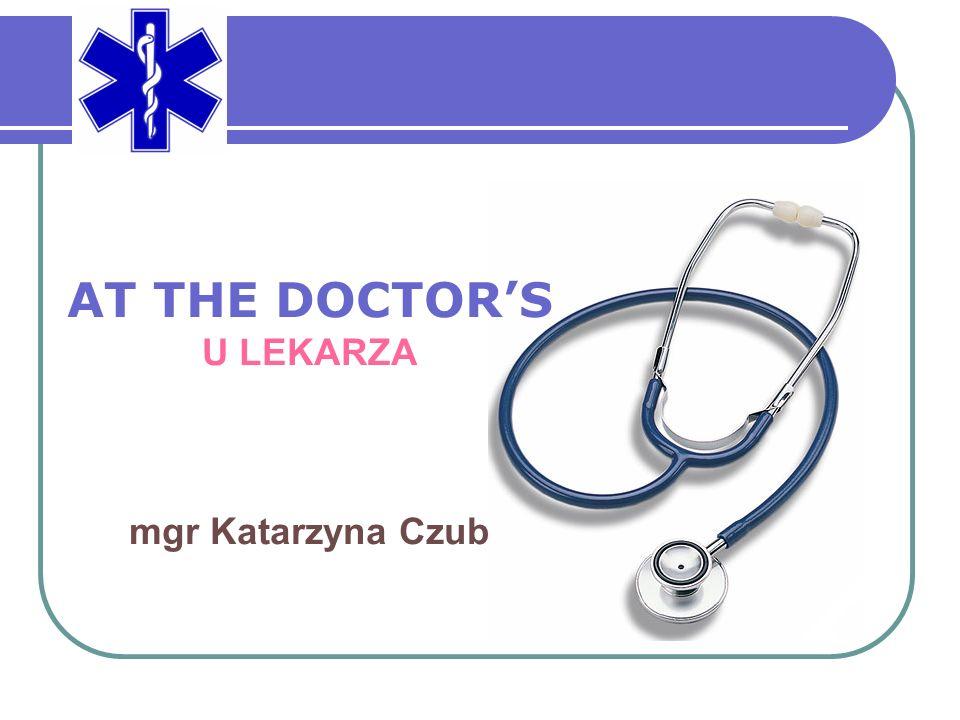 AT THE DOCTOR'S U LEKARZA mgr Katarzyna Czub