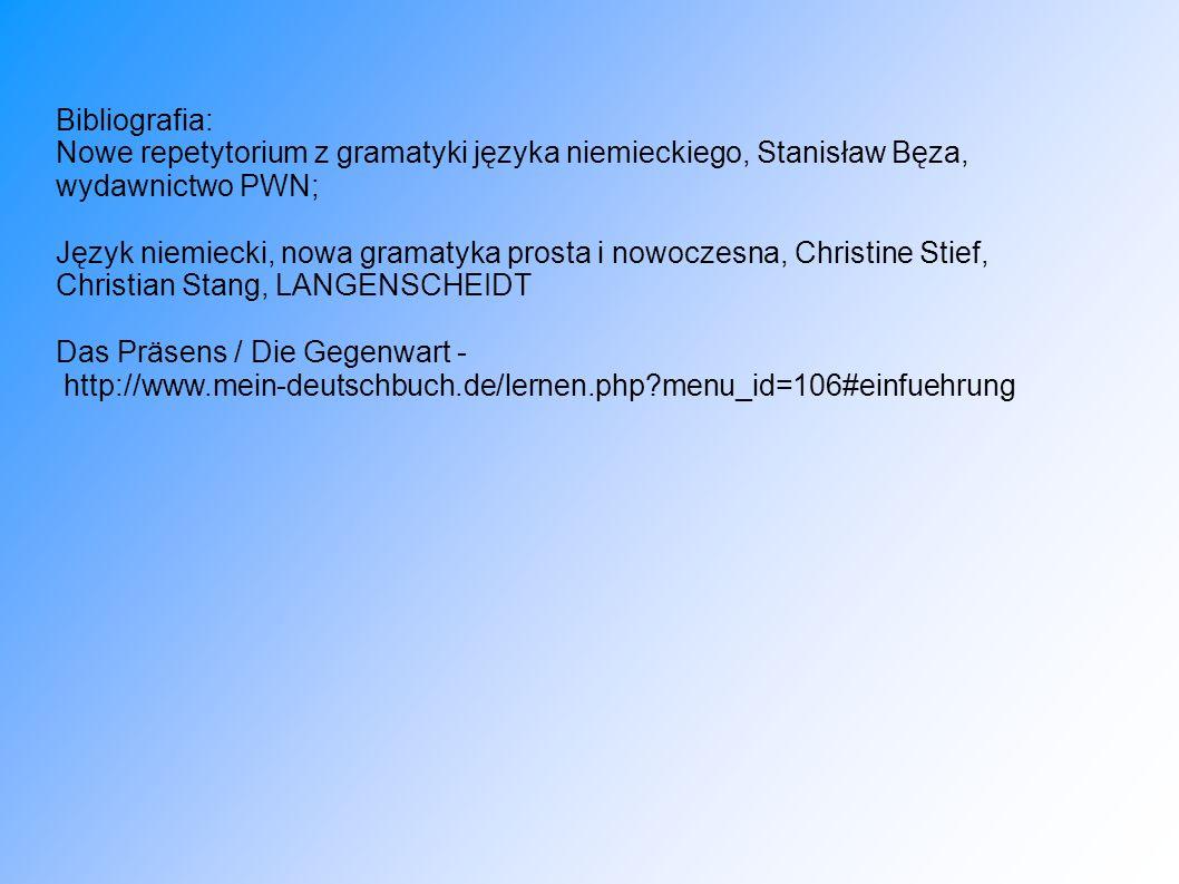 Bibliografia: Nowe repetytorium z gramatyki języka niemieckiego, Stanisław Bęza, wydawnictwo PWN;