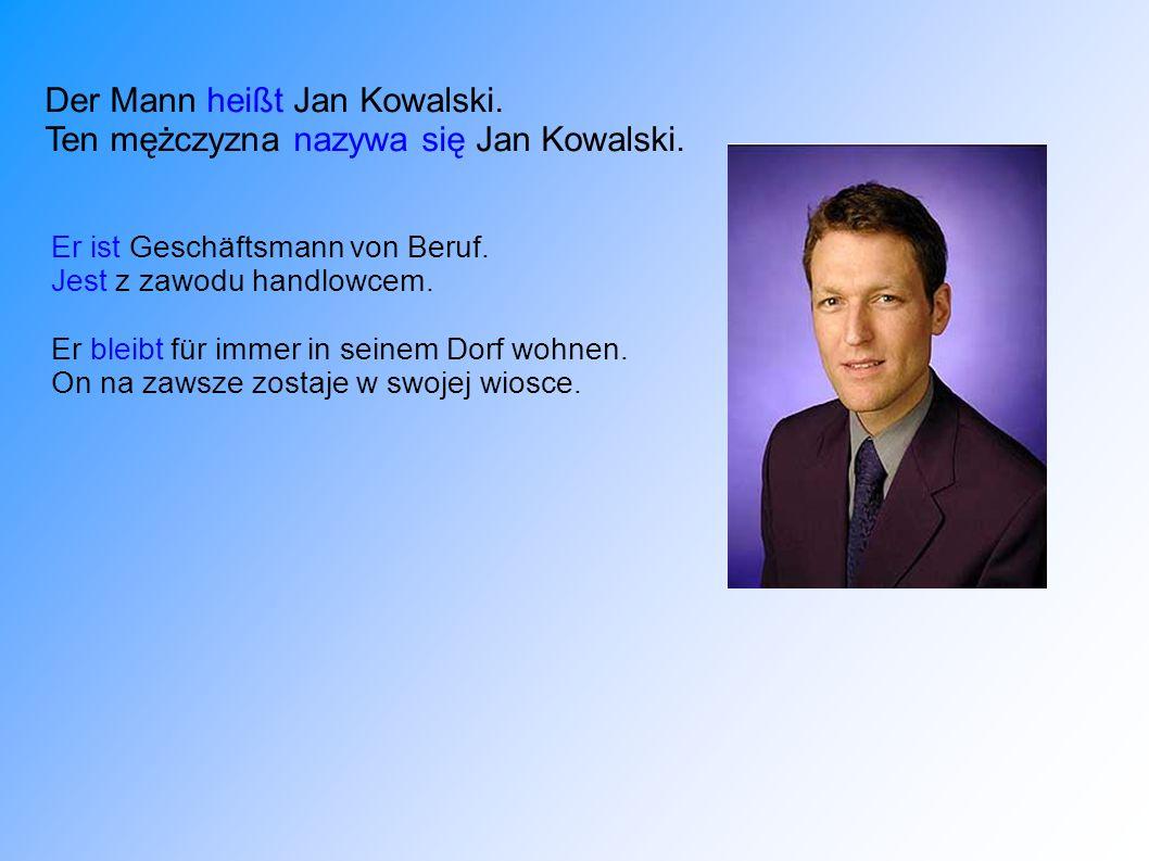 Der Mann heißt Jan Kowalski. Ten mężczyzna nazywa się Jan Kowalski.