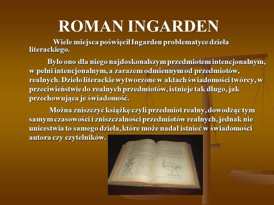 ROMAN INGARDEN Wiele miejsca poświęcił Ingarden problematyce dzieła literackiego.