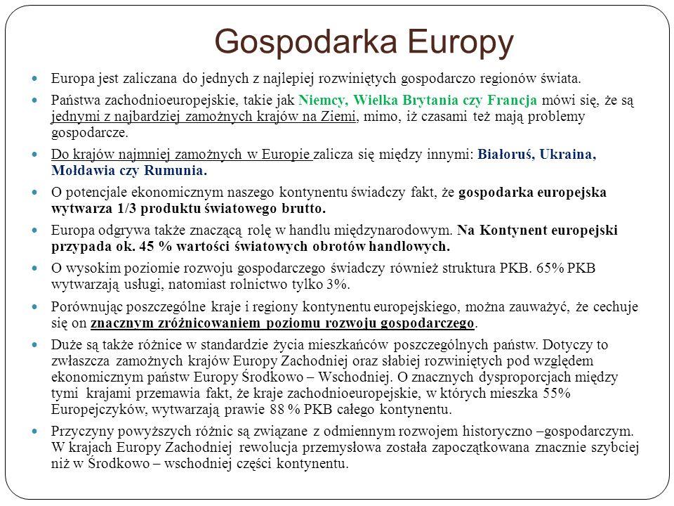 Gospodarka Europy Europa jest zaliczana do jednych z najlepiej rozwiniętych gospodarczo regionów świata.