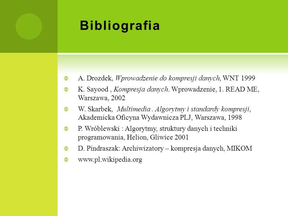 Bibliografia A. Drozdek, Wprowadzenie do kompresji danych, WNT 1999