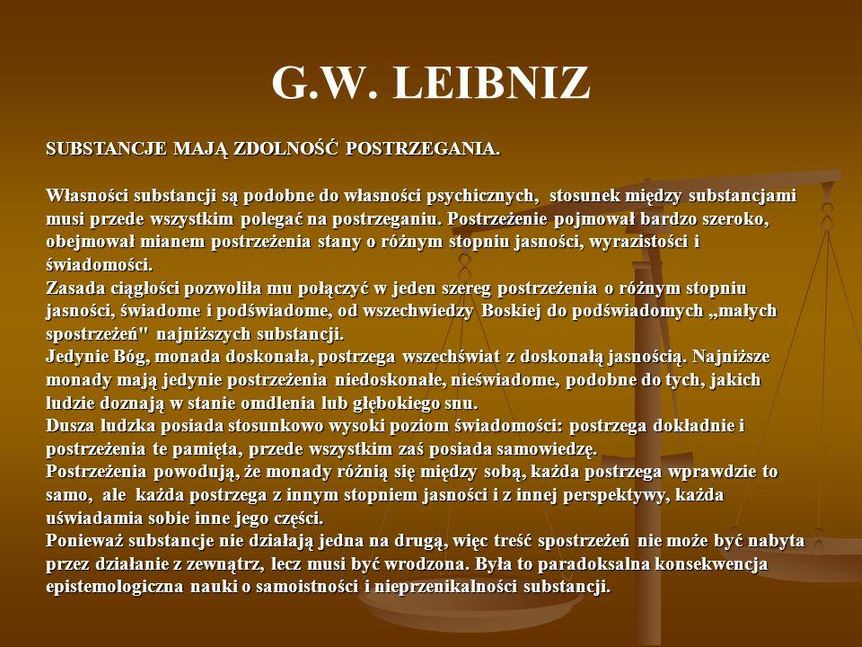 G.W. LEIBNIZ SUBSTANCJE MAJĄ ZDOLNOŚĆ POSTRZEGANIA.