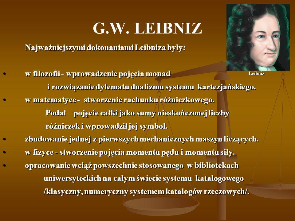 G.W. LEIBNIZ Najważniejszymi dokonaniami Leibniza były: