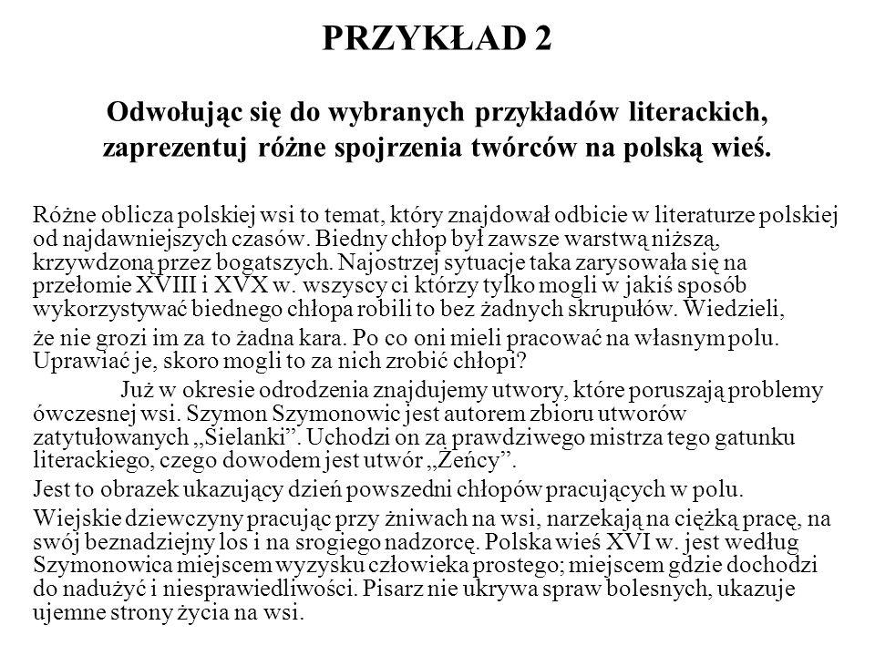 PRZYKŁAD 2 Odwołując się do wybranych przykładów literackich, zaprezentuj różne spojrzenia twórców na polską wieś.
