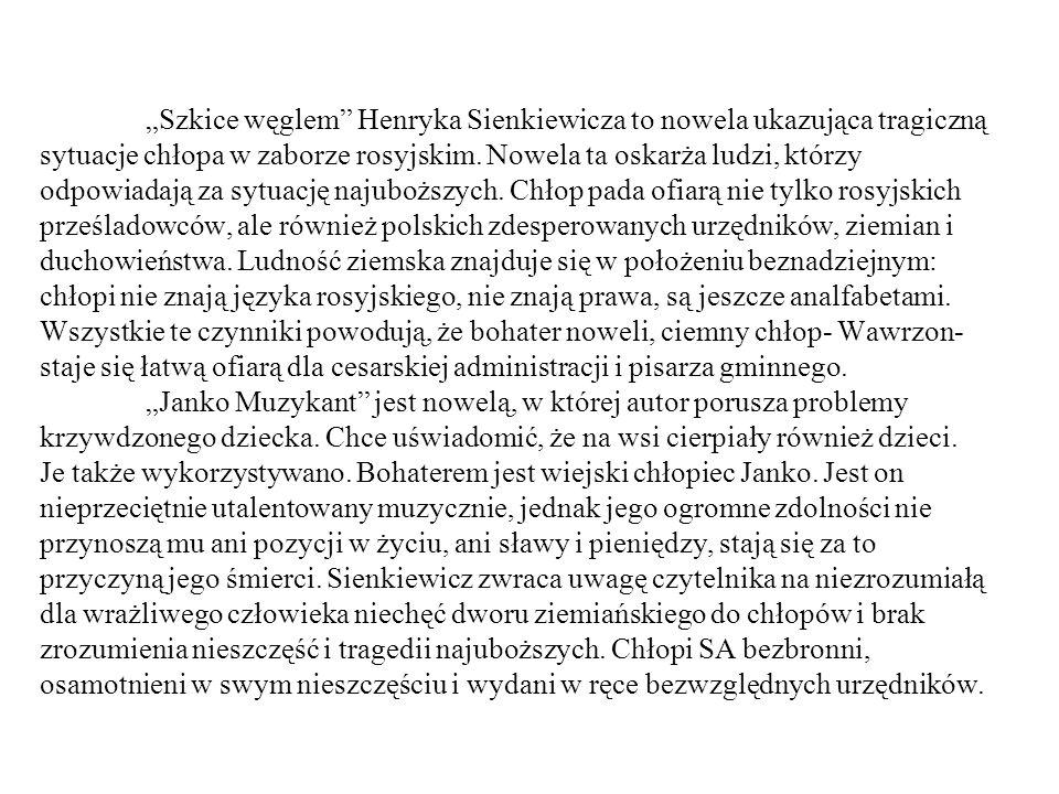 """""""Szkice węglem Henryka Sienkiewicza to nowela ukazująca tragiczną sytuacje chłopa w zaborze rosyjskim."""