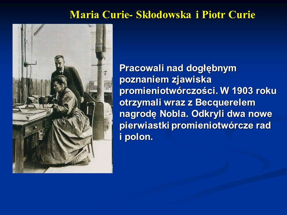 Maria Curie- Skłodowska i Piotr Curie