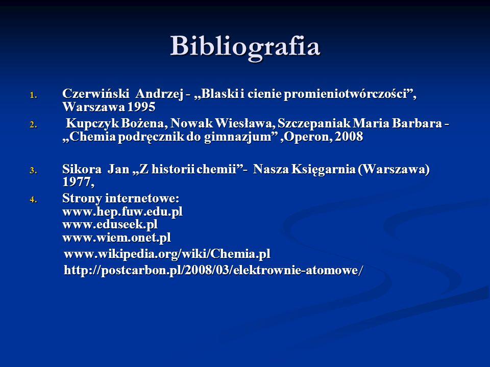 Bibliografia Czerwiński Andrzej - ,,Blaski i cienie promieniotwórczości , Warszawa 1995.
