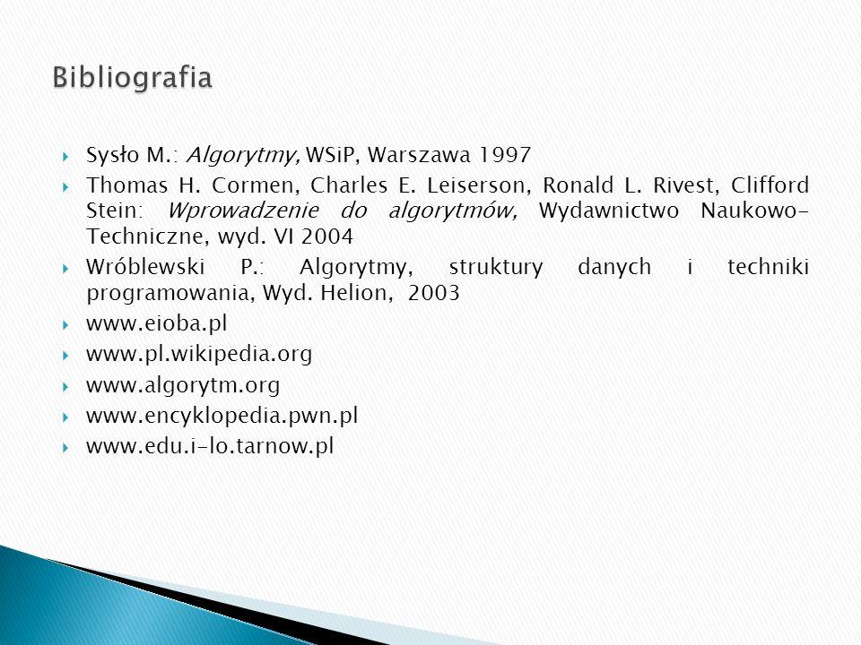 Bibliografia Sysło M.: Algorytmy, WSiP, Warszawa 1997