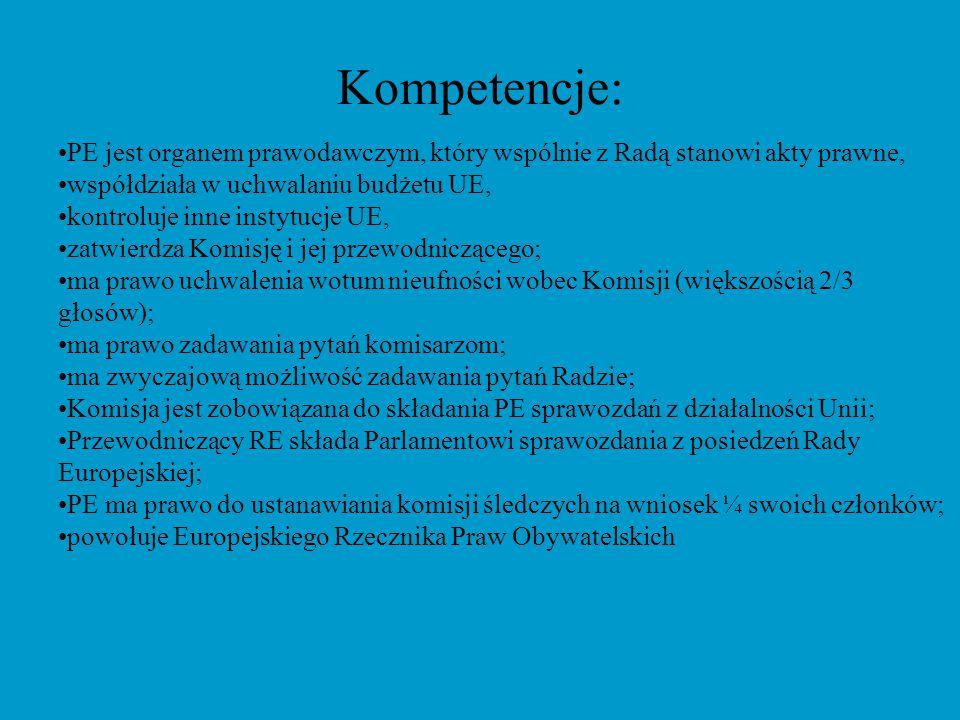 Kompetencje: PE jest organem prawodawczym, który wspólnie z Radą stanowi akty prawne, współdziała w uchwalaniu budżetu UE,