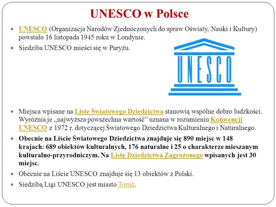 UNESCO w PolsceUNESCO (Organizacja Narodów Zjednoczonych do spraw Oświaty, Nauki i Kultury) powstało 16 listopada 1945 roku w Londynie.