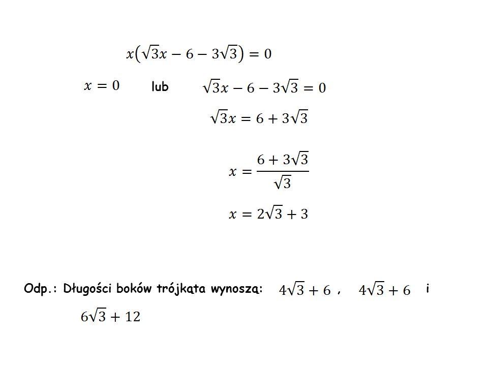 lub Odp.: Długości boków trójkąta wynoszą: , i