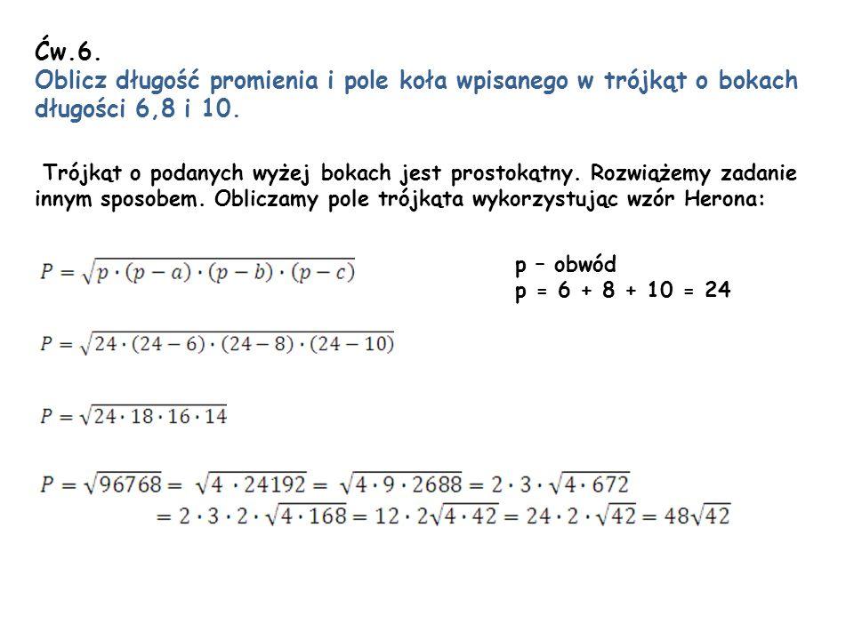 Ćw.6. Oblicz długość promienia i pole koła wpisanego w trójkąt o bokach długości 6,8 i 10.