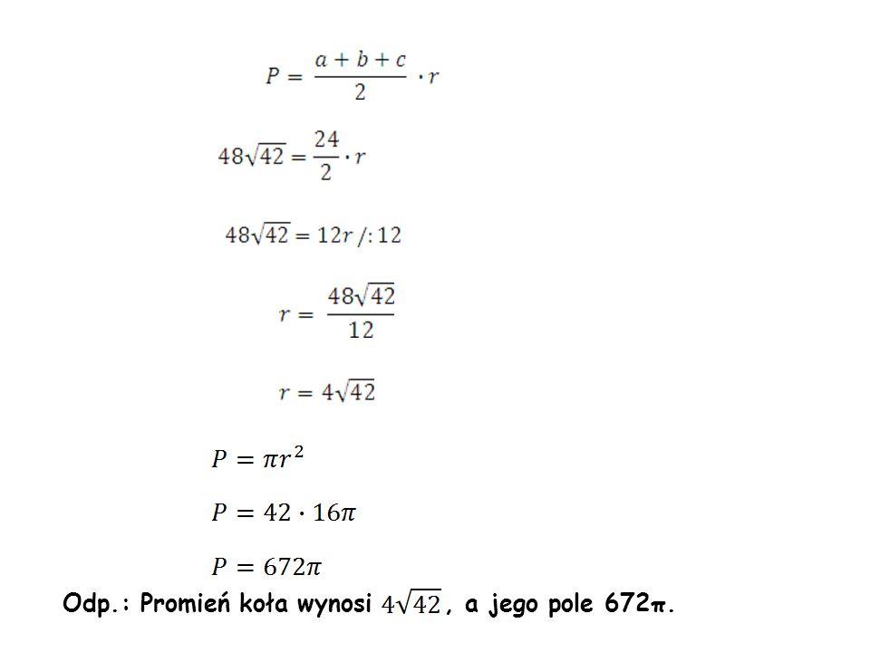 Odp.: Promień koła wynosi , a jego pole 672π.