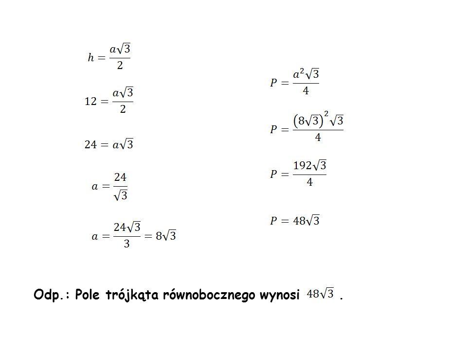 Odp.: Pole trójkąta równobocznego wynosi .