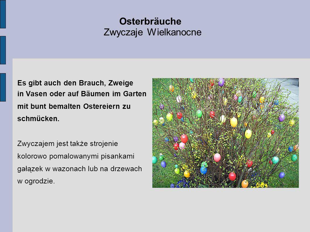 Osterbräuche Zwyczaje Wielkanocne Es gibt auch den Brauch, Zweige