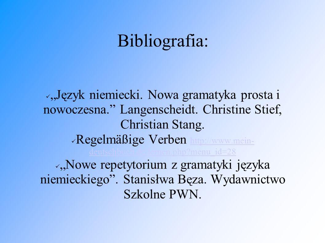 """Bibliografia: """"Język niemiecki. Nowa gramatyka prosta i nowoczesna. Langenscheidt. Christine Stief, Christian Stang."""