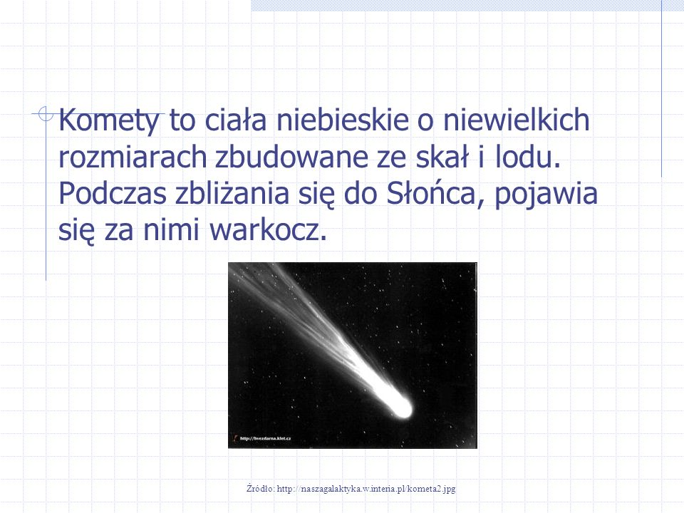 Źródło: http://naszagalaktyka.w.interia.pl/kometa2.jpg