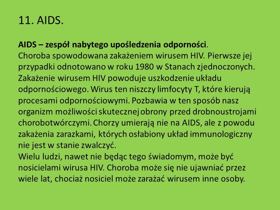 11. AIDS. AIDS – zespół nabytego upośledzenia odporności.