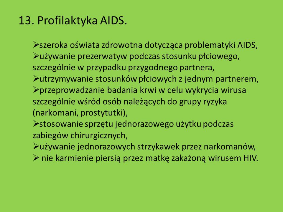 13. Profilaktyka AIDS.szeroka oświata zdrowotna dotycząca problematyki AIDS,