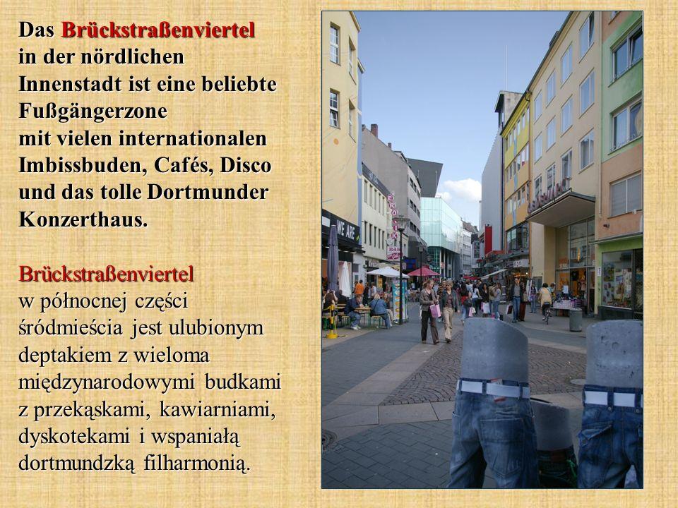 Das Brückstraßenviertel in der nördlichen Innenstadt ist eine beliebte Fußgängerzone mit vielen internationalen Imbissbuden, Cafés, Disco und das tolle Dortmunder Konzerthaus.