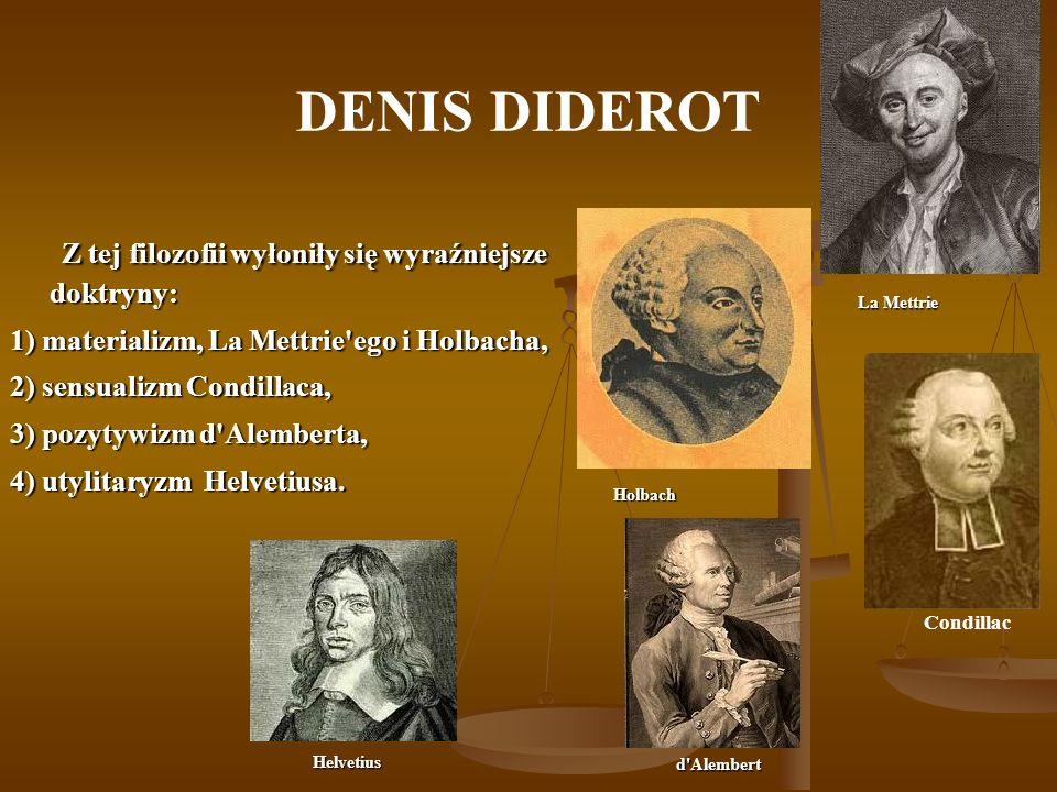 DENIS DIDEROT Z tej filozofii wyłoniły się wyraźniejsze doktryny: