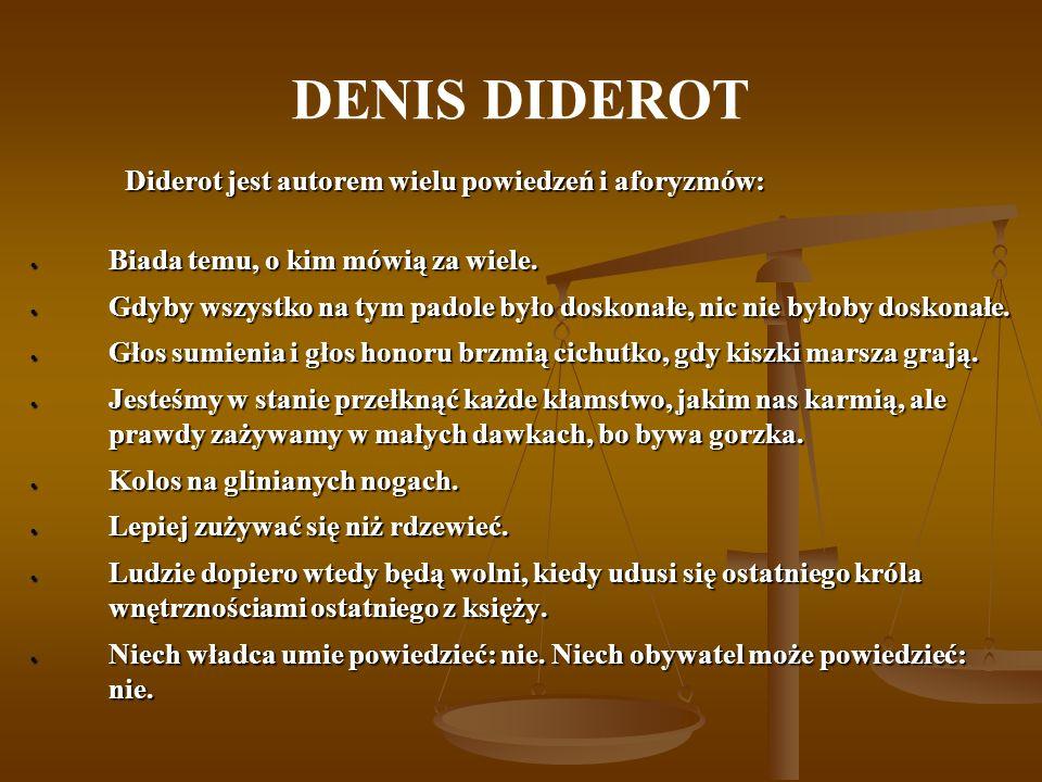 DENIS DIDEROT Diderot jest autorem wielu powiedzeń i aforyzmów: