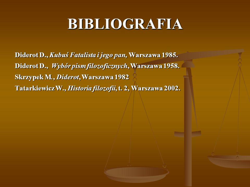 BIBLIOGRAFIA Diderot D., Kubuś Fatalista i jego pan, Warszawa 1985.