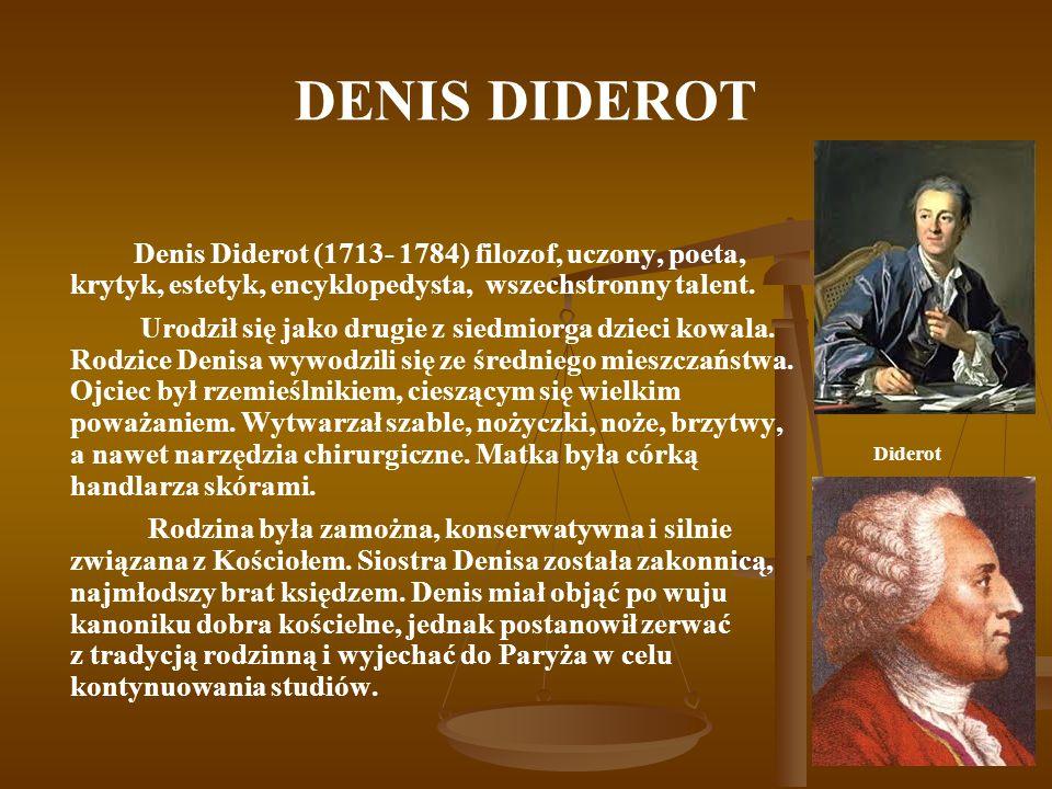 DENIS DIDEROT Denis Diderot (1713- 1784) filozof, uczony, poeta, krytyk, estetyk, encyklopedysta, wszechstronny talent.