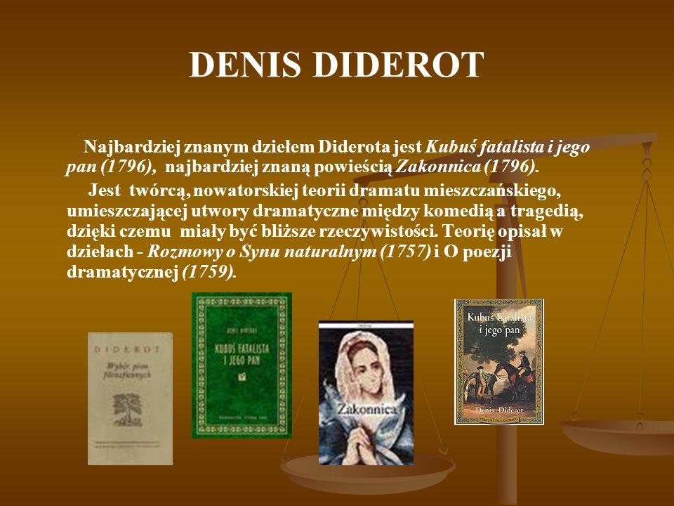 DENIS DIDEROT Najbardziej znanym dziełem Diderota jest Kubuś fatalista i jego pan (1796), najbardziej znaną powieścią Zakonnica (1796).