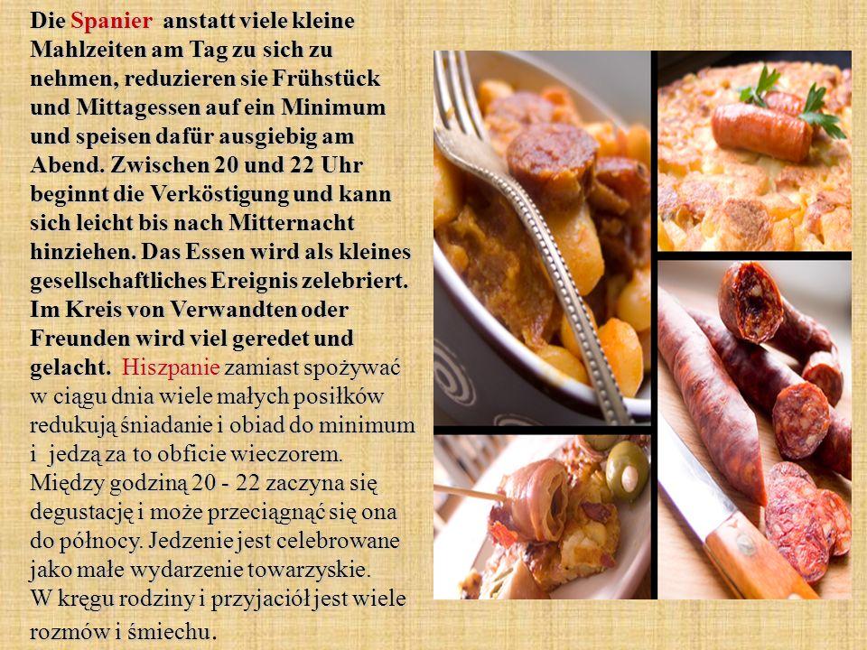Die Spanier anstatt viele kleine Mahlzeiten am Tag zu sich zu nehmen, reduzieren sie Frühstück und Mittagessen auf ein Minimum und speisen dafür ausgiebig am Abend.