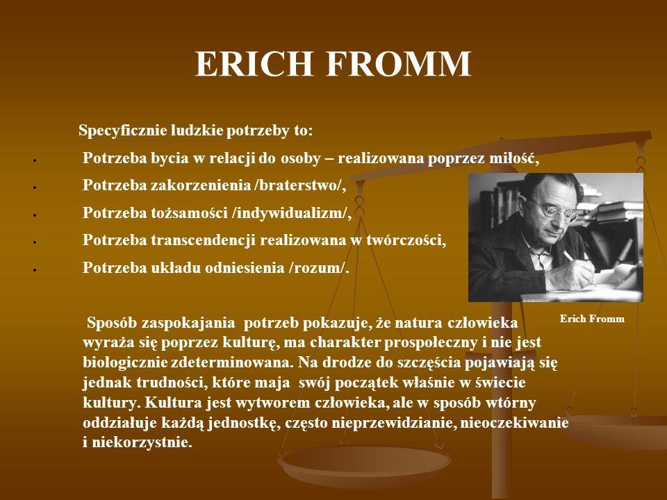 ERICH FROMM Specyficznie ludzkie potrzeby to: