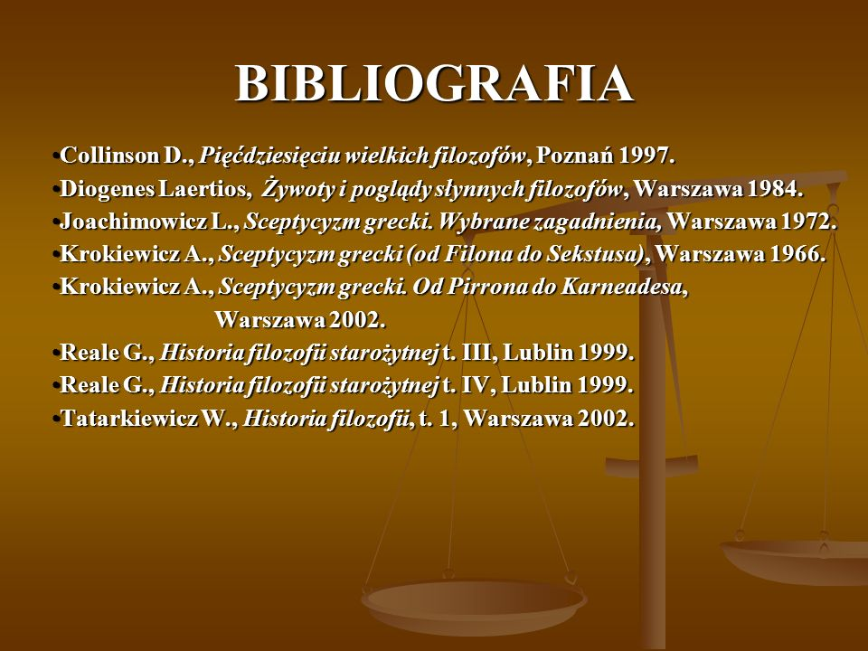 BIBLIOGRAFIA Collinson D., Pięćdziesięciu wielkich filozofów, Poznań 1997. Diogenes Laertios, Żywoty i poglądy słynnych filozofów, Warszawa 1984.
