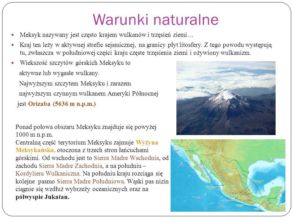 Warunki naturalneMeksyk nazywany jest często krajem wulkanów i trzęsień ziemi…