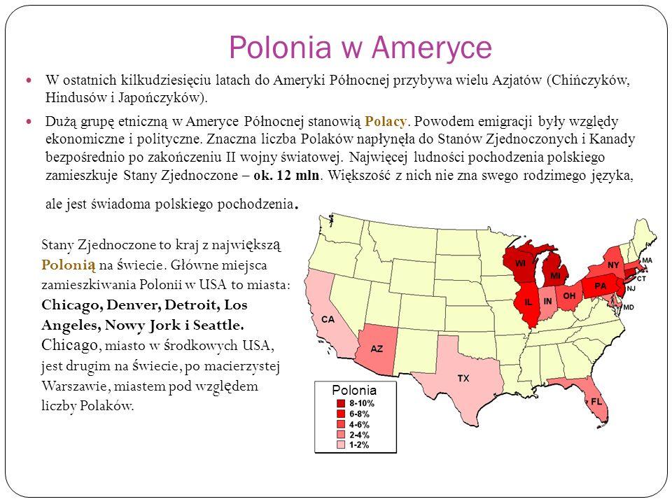 Polonia w AmeryceW ostatnich kilkudziesięciu latach do Ameryki Północnej przybywa wielu Azjatów (Chińczyków, Hindusów i Japończyków).