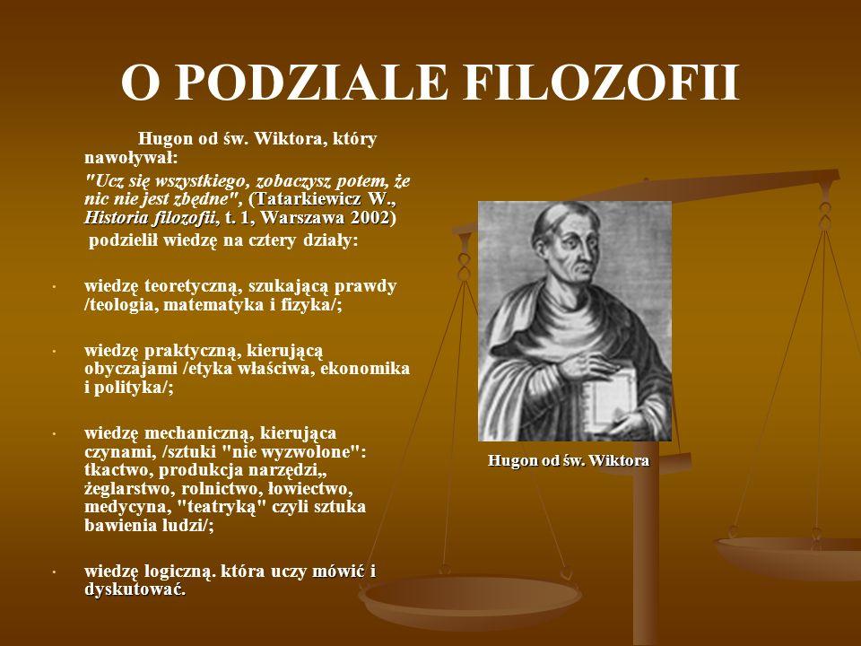 O PODZIALE FILOZOFII Hugon od św. Wiktora, który nawoływał: