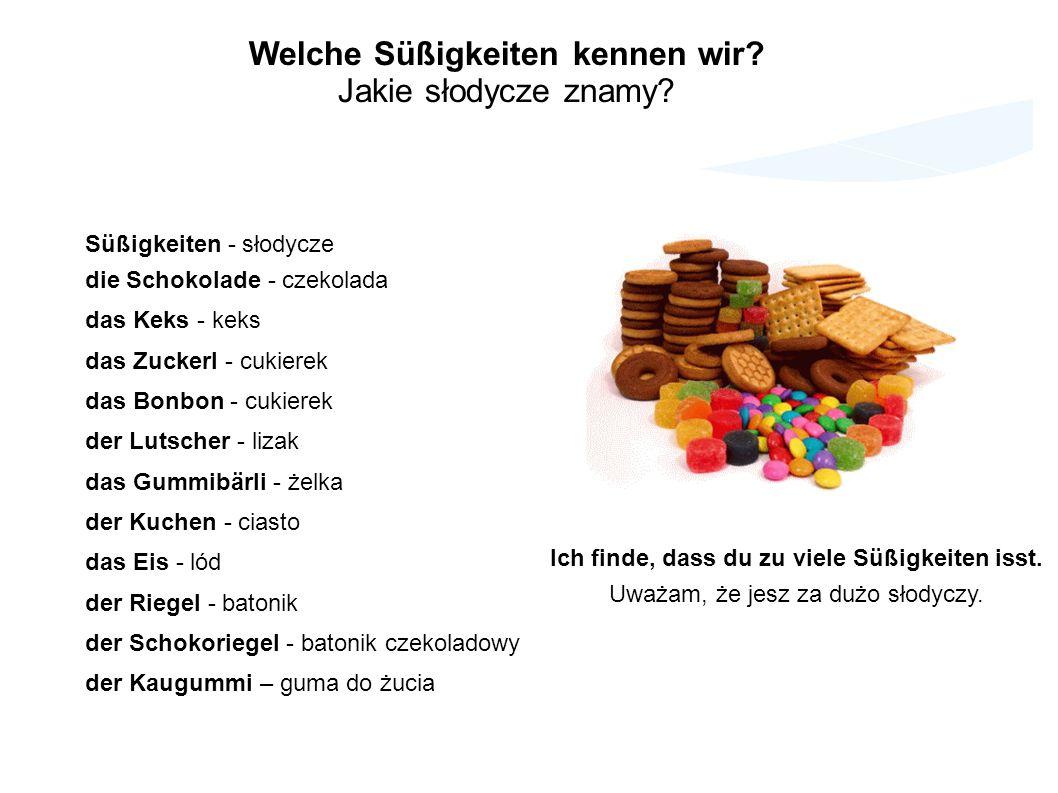 Ich finde, dass du zu viele Süßigkeiten isst.