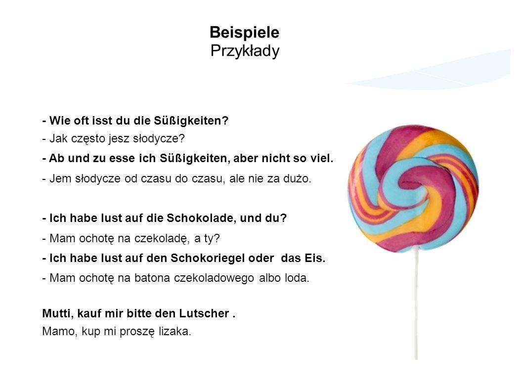 Beispiele Przykłady - Wie oft isst du die Süßigkeiten