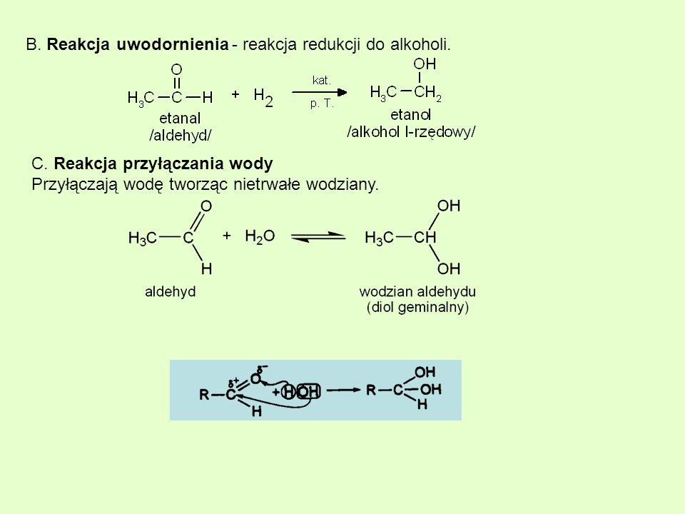 B. Reakcja uwodornienia - reakcja redukcji do alkoholi.