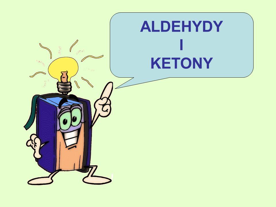 ALDEHYDY I KETONY