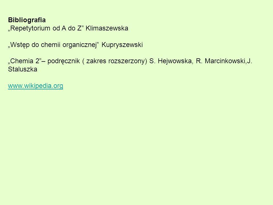 """Bibliografia""""Repetytorium od A do Z Klimaszewska. """"Wstęp do chemii organicznej Kupryszewski."""