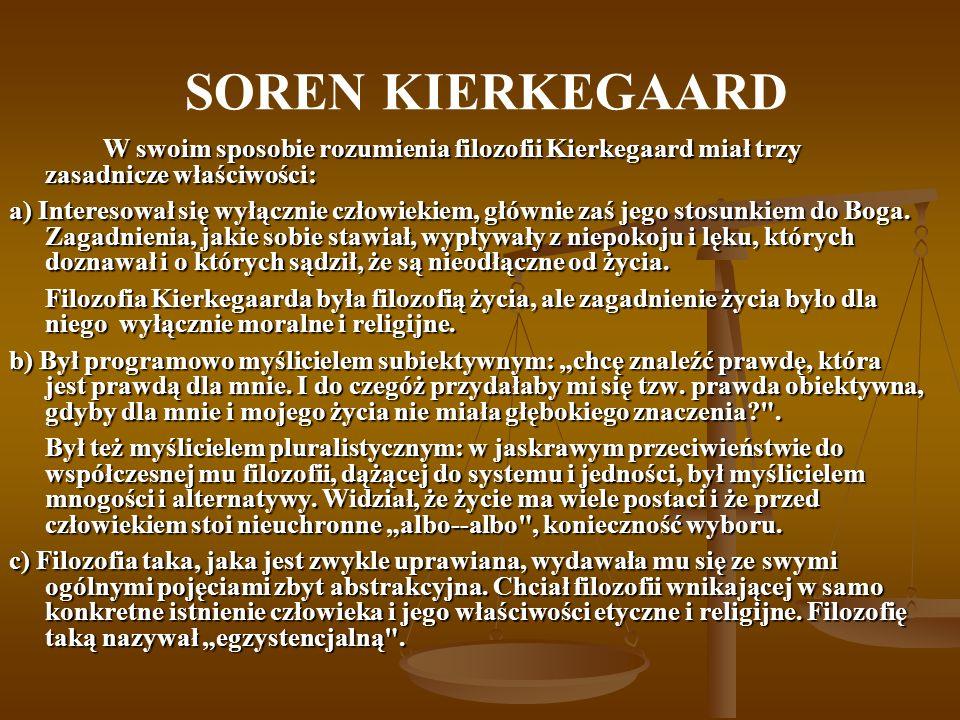 SOREN KIERKEGAARD W swoim sposobie rozumienia filozofii Kierkegaard miał trzy zasadnicze właściwości: