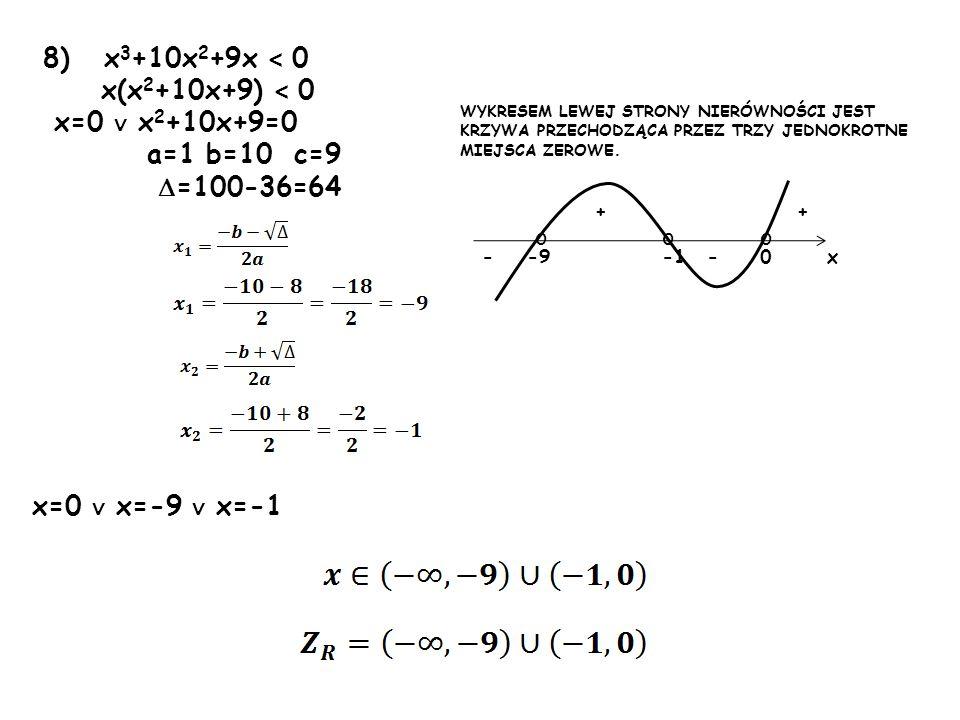 8) x3+10x2+9x < 0 x(x2+10x+9) < 0 x=0 ∨ x2+10x+9=0 a=1 b=10 c=9