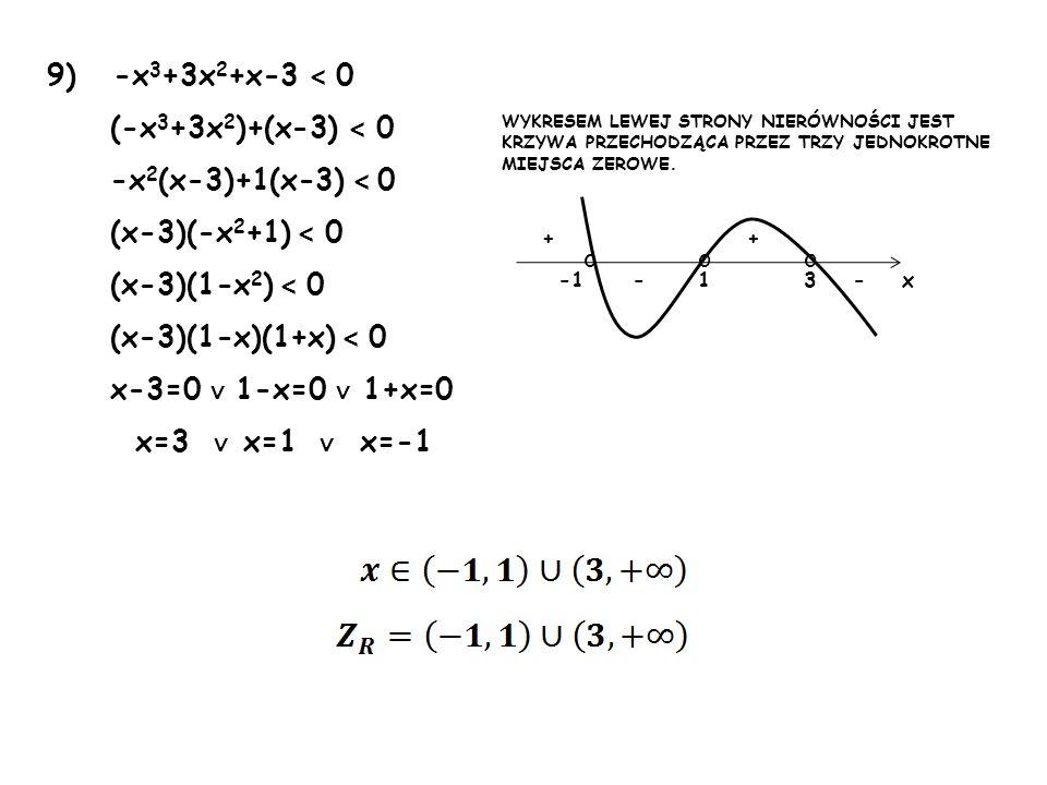 9) -x3+3x2+x-3 < 0 (-x3+3x2)+(x-3) < 0 -x2(x-3)+1(x-3) < 0